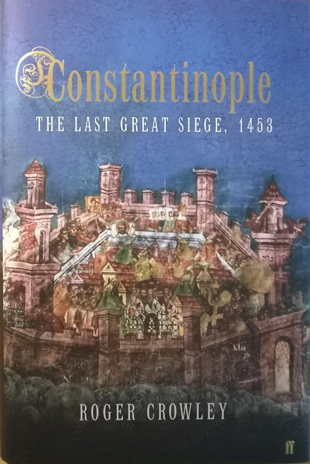 Crowley, Roger Constantinople: The Last Great Siege: 1453
