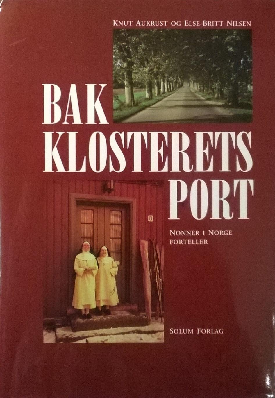 Aukrust, Knut, og Else-Britt Nilsen Bak klosterets port: Nonner i Norge forteller