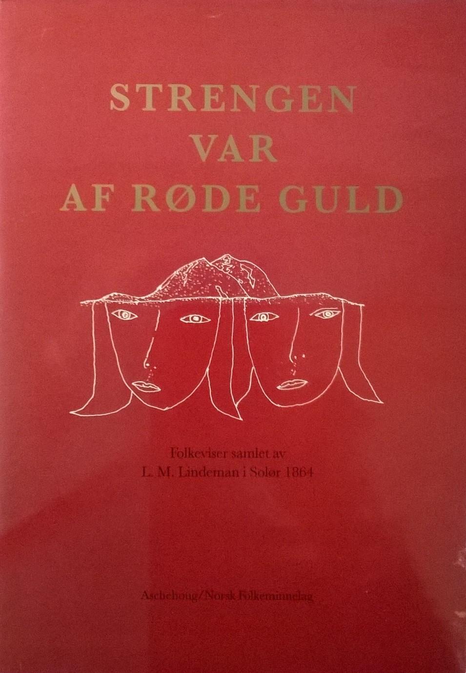 Arild, Heidi, Velle Espeland, Sinikka Langeland, Inger Rønnaasen (red.) Strengen var af røde guld: Folkeviser samlet av L. M. Lindeman i Solør 1864