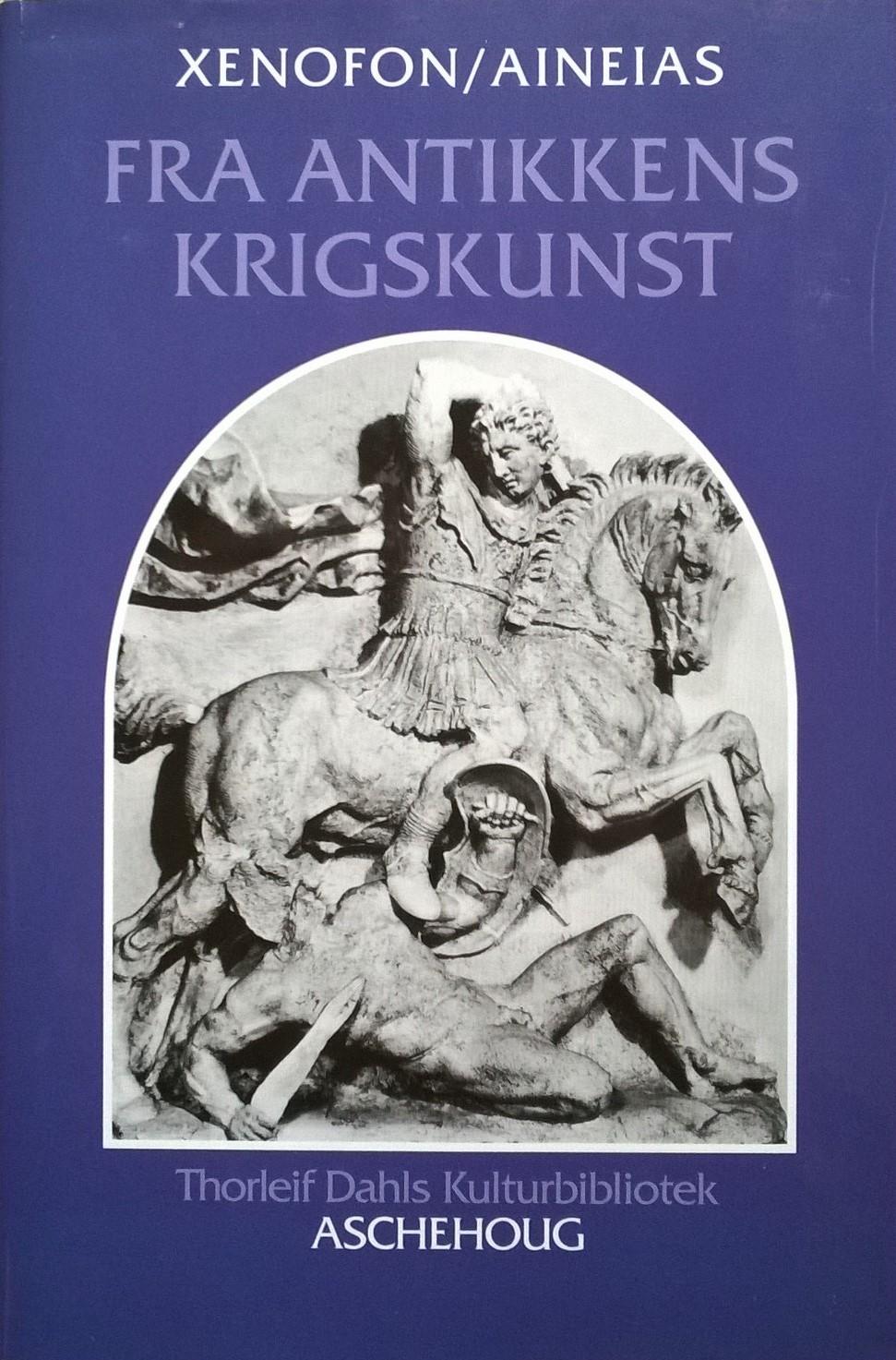 Xenofon + Aineias Fra antikkens krigskunst: Xenofon, Om ledelse av kavaleriet: Aineias, Om forsvar av bystater