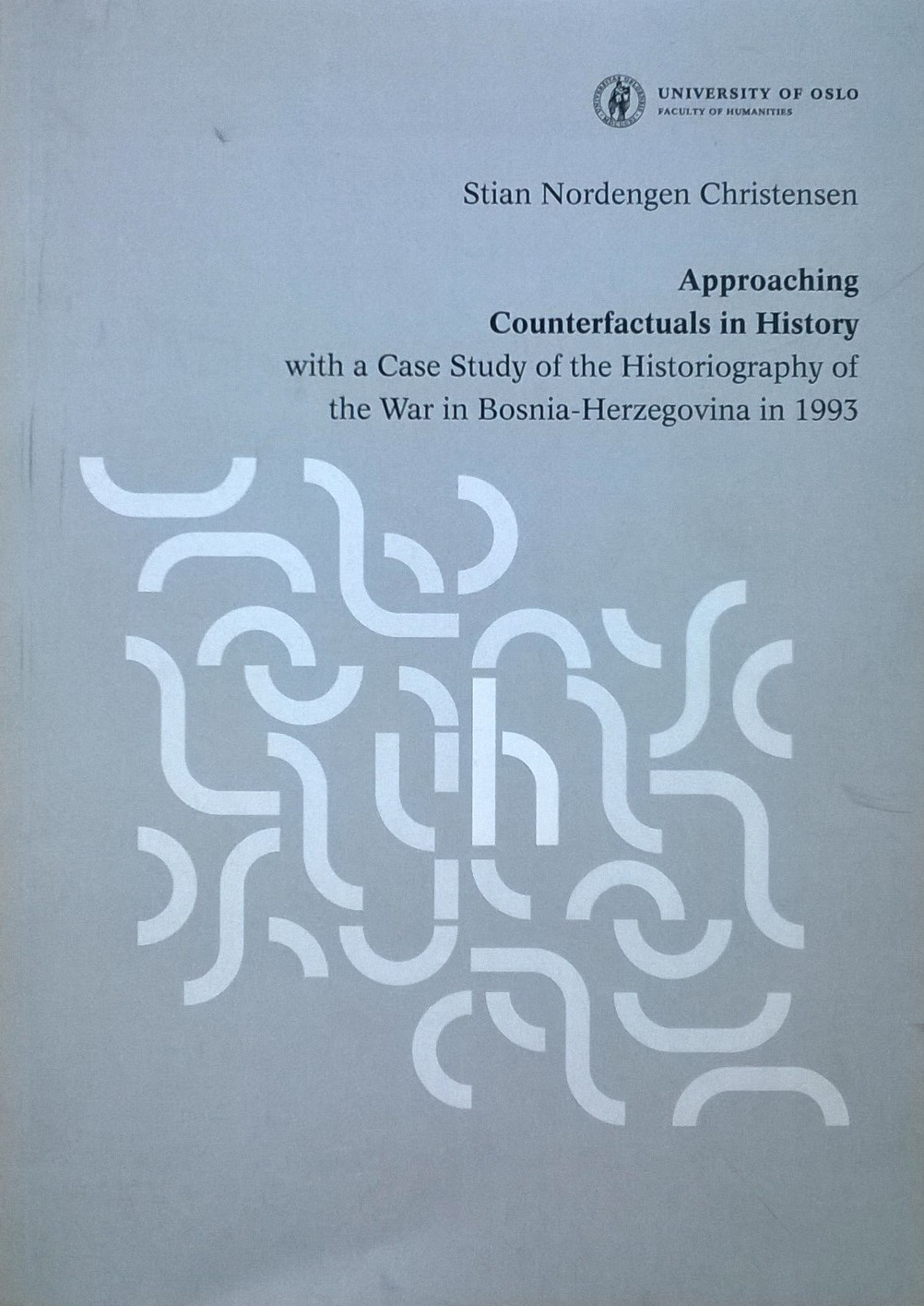 Christensen, Stian Nordengen Approaching Counterfactuals in History: with a Case Study of the Historiography of the War in Bosnia-Herzegovina in 1993