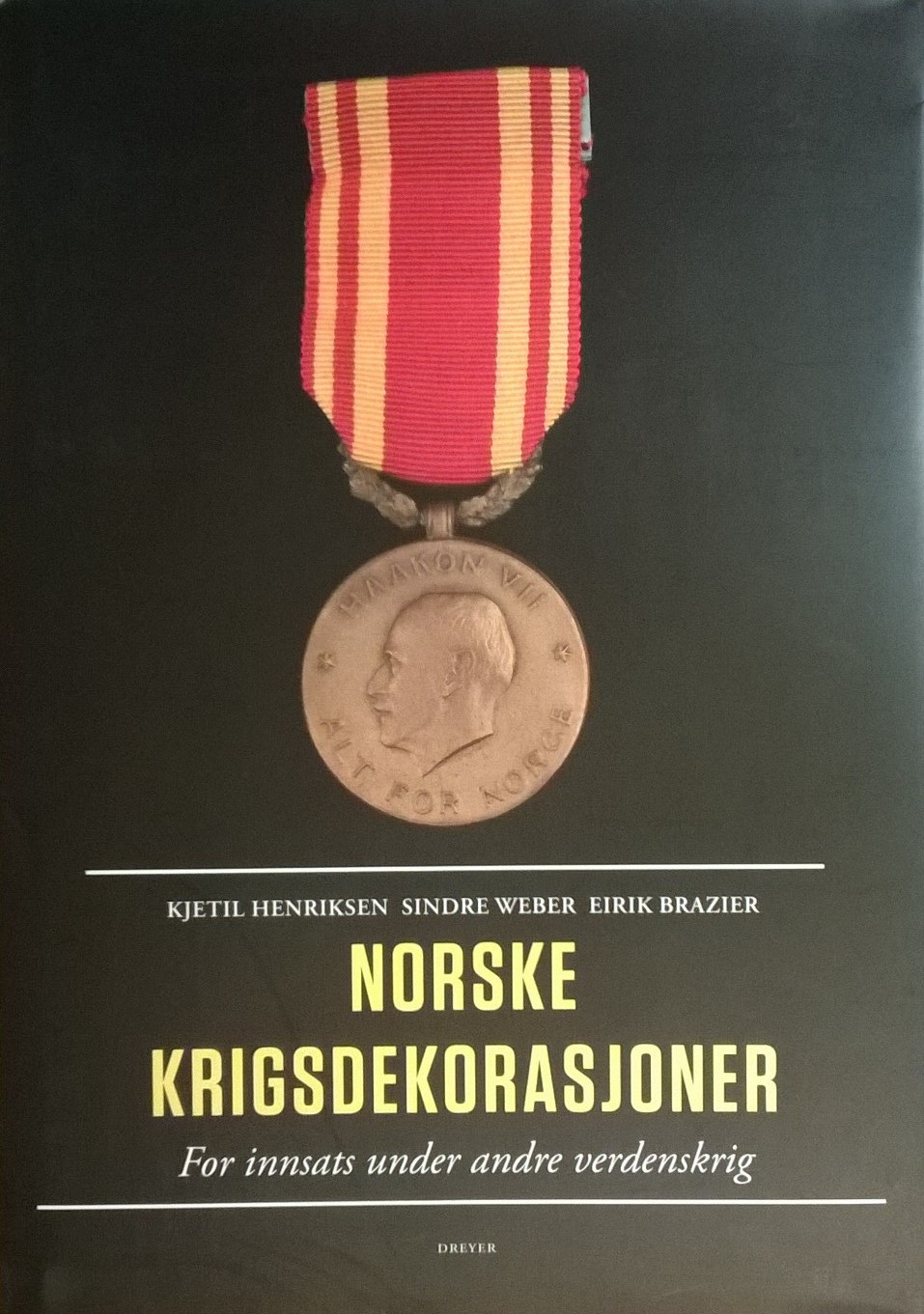 Henriksen, Kjetil, Sindre Weber, Eirik Brazier Norske krigsdekorasjoner for innsats under andre verdenskrig