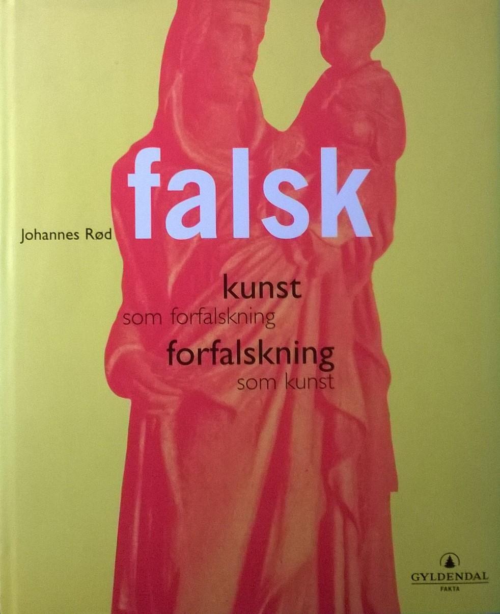 Rød, Johannes Falsk: kunst som forfalskning: forfalskning som kunst