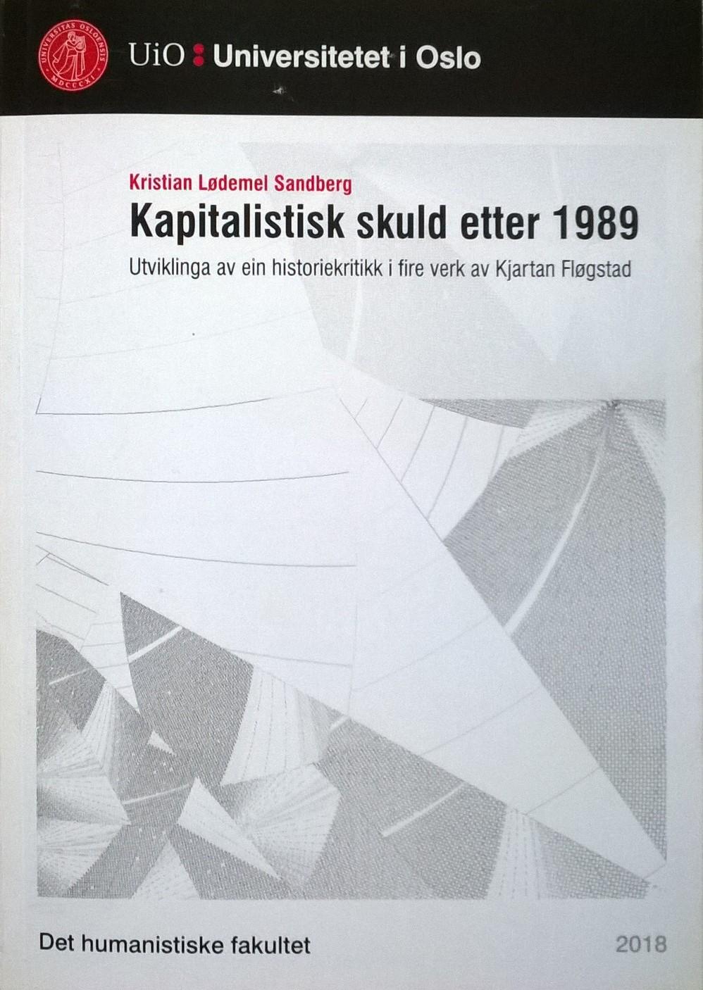 Sandberg, Kristian Lødemel Kapitalistisk skuld etter 1989: Utviklinga av ein historiekritikk i fire verk av Kjartan Fløgstad