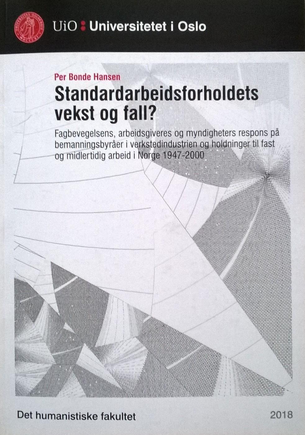 Hansen, Per Bonde Standardarbeidsforholdets vekst og fall: Fagbevegelsens, arbeidsgiveres og myndigheters respons på bemanningsbyråer i verkstedindustrien og holdninger til fast og midlertidig arbeid i Norge 1947—2000