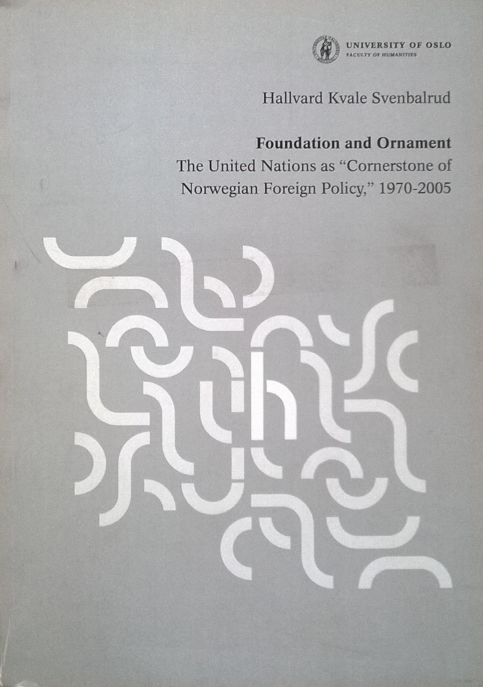 Svenbalrud, Hallvard Kvale Foundation and Ornament: The United Nations as 'Cornerstone' of Norwegian Foreign Policy,' 1970—2005