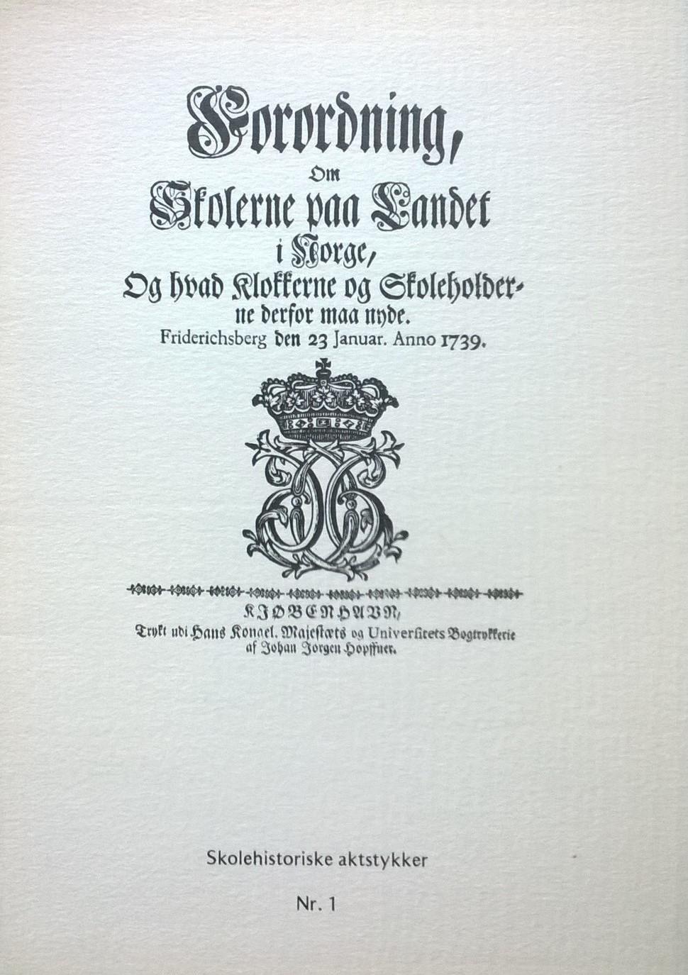 Forordning Forordning, om Skolerne paa Landet i Norge, og hvad Klokkerne og Skoleholderne derfor maa nyde: Friderichsberg den 23 Januar. Anno 1739