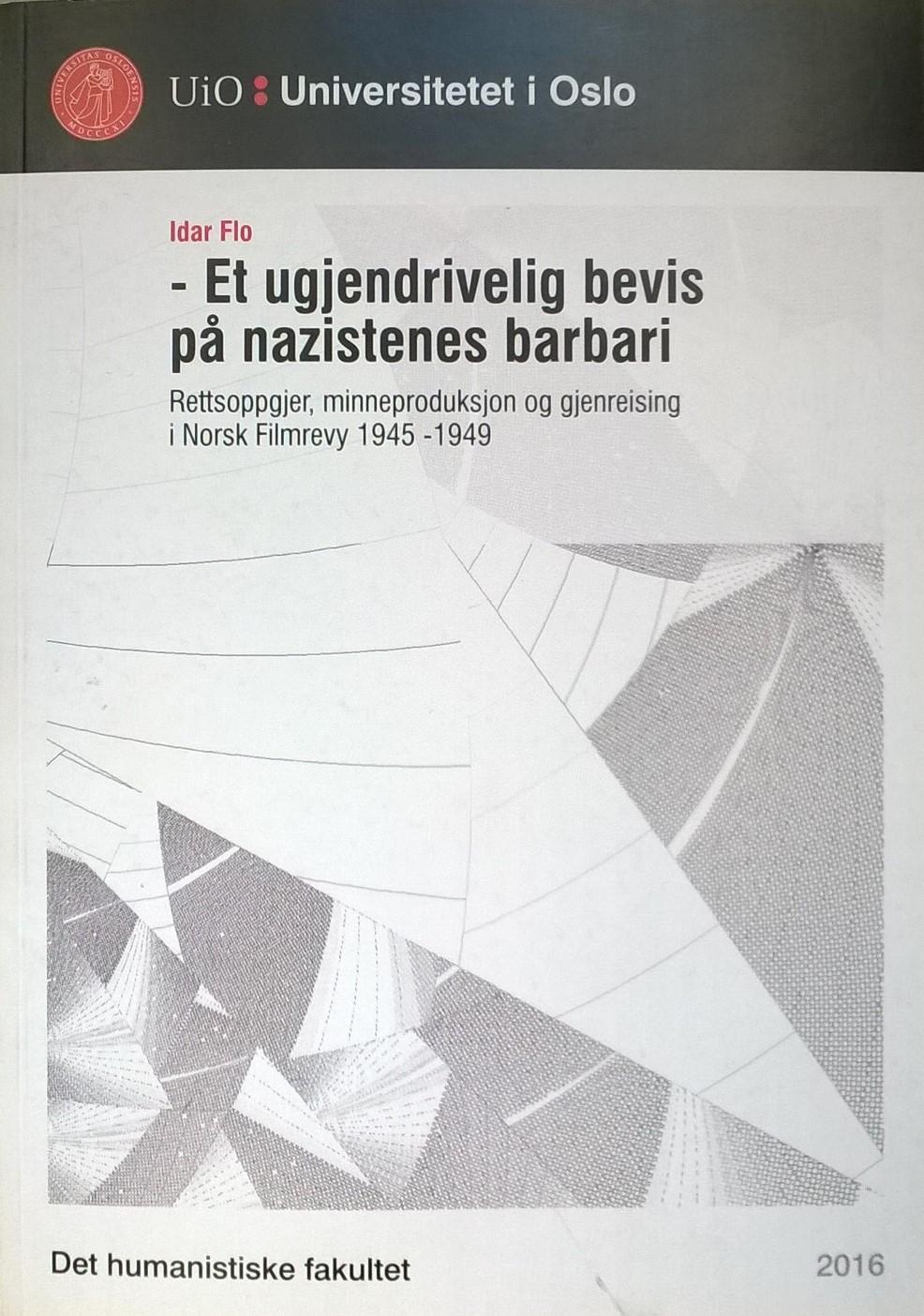Flo, Idar – Et ugjendrivelig bevis på nazistenes barbari: Rettsoppgjer, minneproduksjon og gjenreising i Norsk Filmrevy 1945—1949
