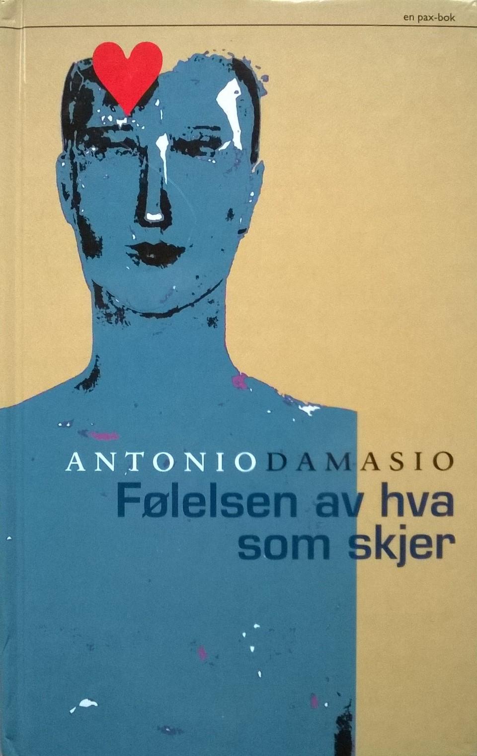 Damasio, Antonio R. Følelsen av hva som skjer: Kroppens og emosjonenes betydning for bevisstheten
