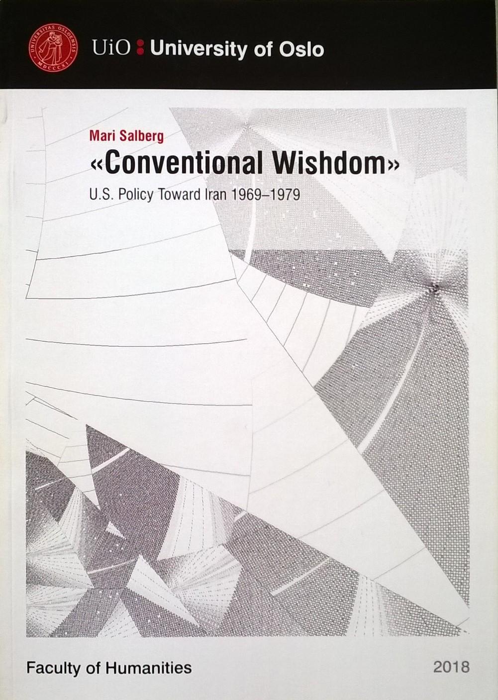Salberg, Mari «Conventional Wishdom»: U.S. Policy Toward Iran 1969—1979