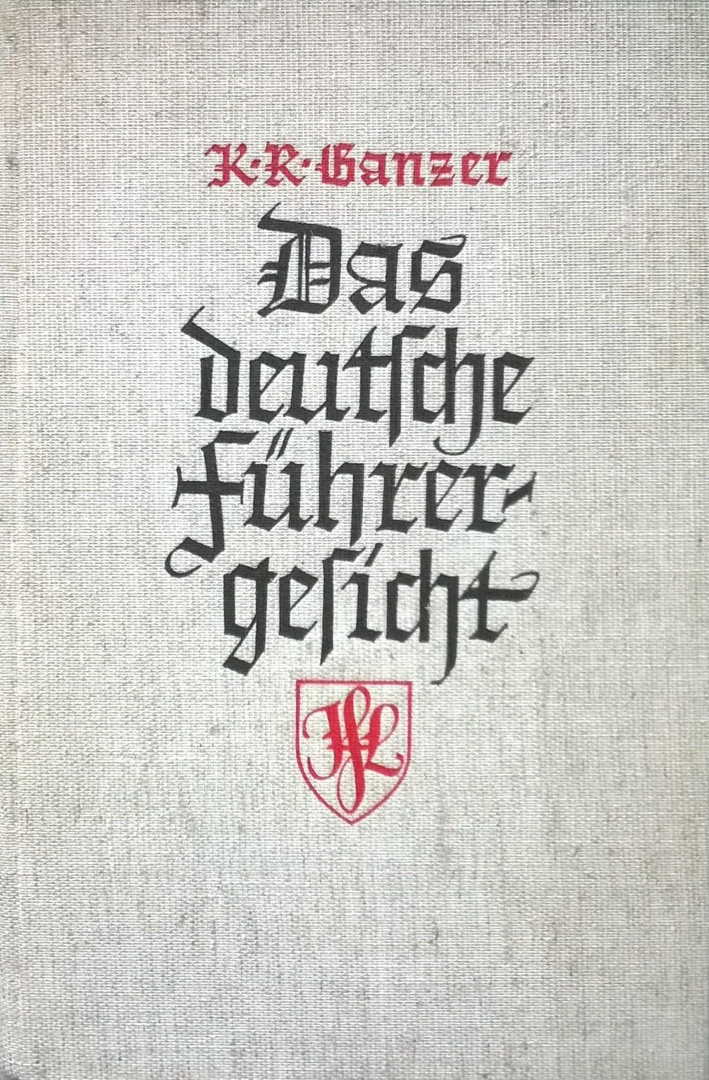 Ganzer, Karl Richard Das deutsche Führergesicht: 200 Bildnisse deutscher Kämpfer und Wegsucher aus zwei Jahrtausenden: Mit einer Einführung in den Geist ihrer Zeit