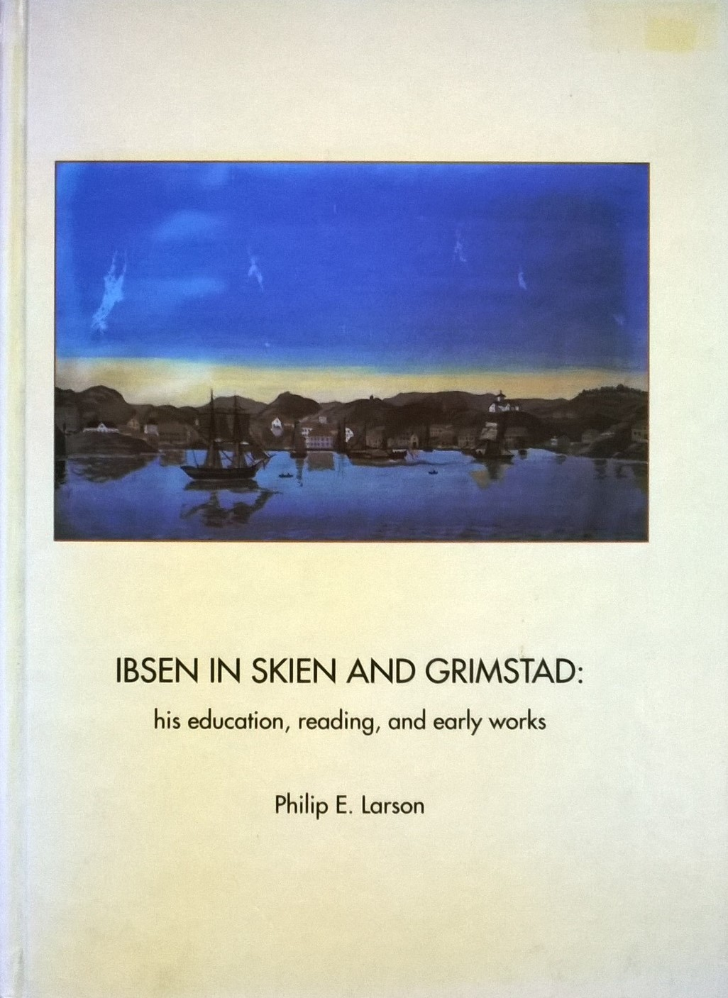 Larson, Philip E. Ibsen in Skien and Grimstad: his education, reading, and early works