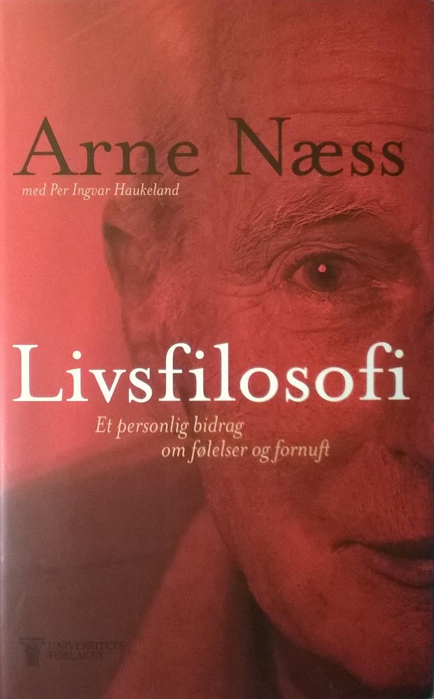 Næss, Arne, med Per Ingvar Haukeland Livsfilosofi: Et personlig bidrag om følelser og fornuft