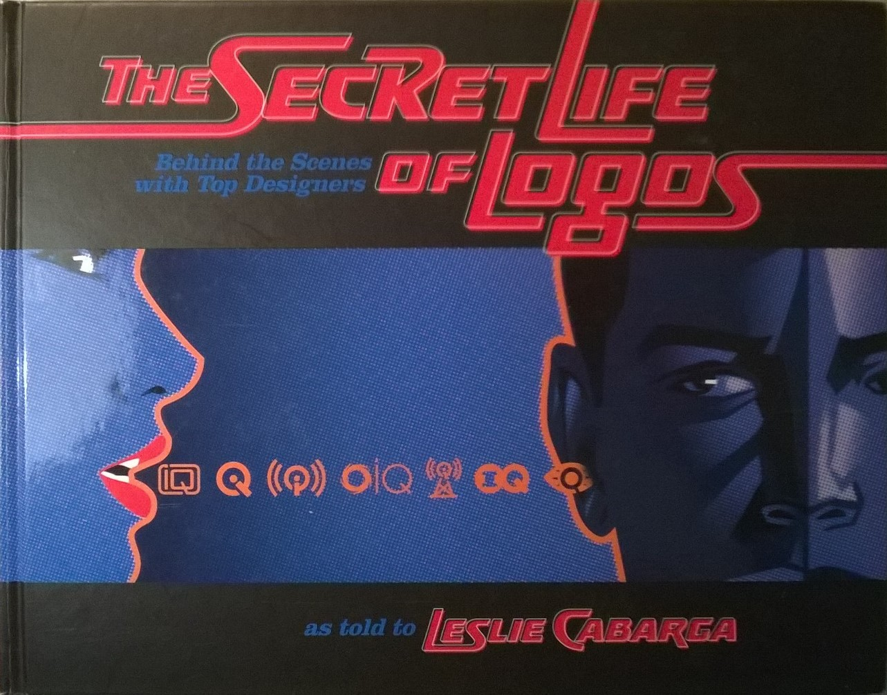 Cabarga, Leslie The Secret Life of Logos: Behind the Scenes with Top Designers