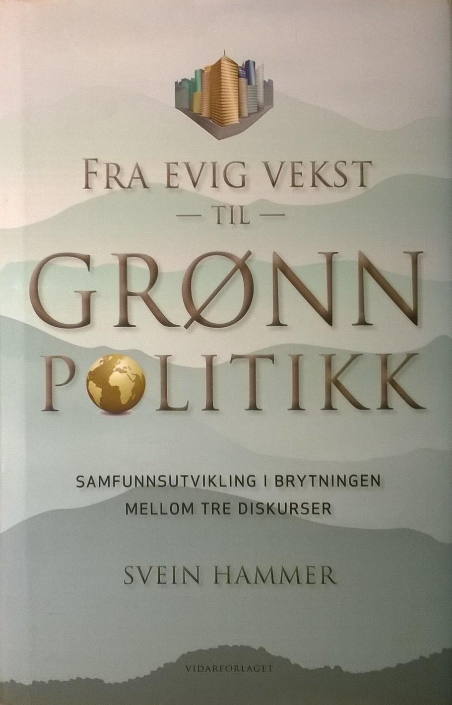 Hammer, Sverre Fra evig vekst til grønn politikk: Samfunnsutvikling i brytningen mellom tre diskurser
