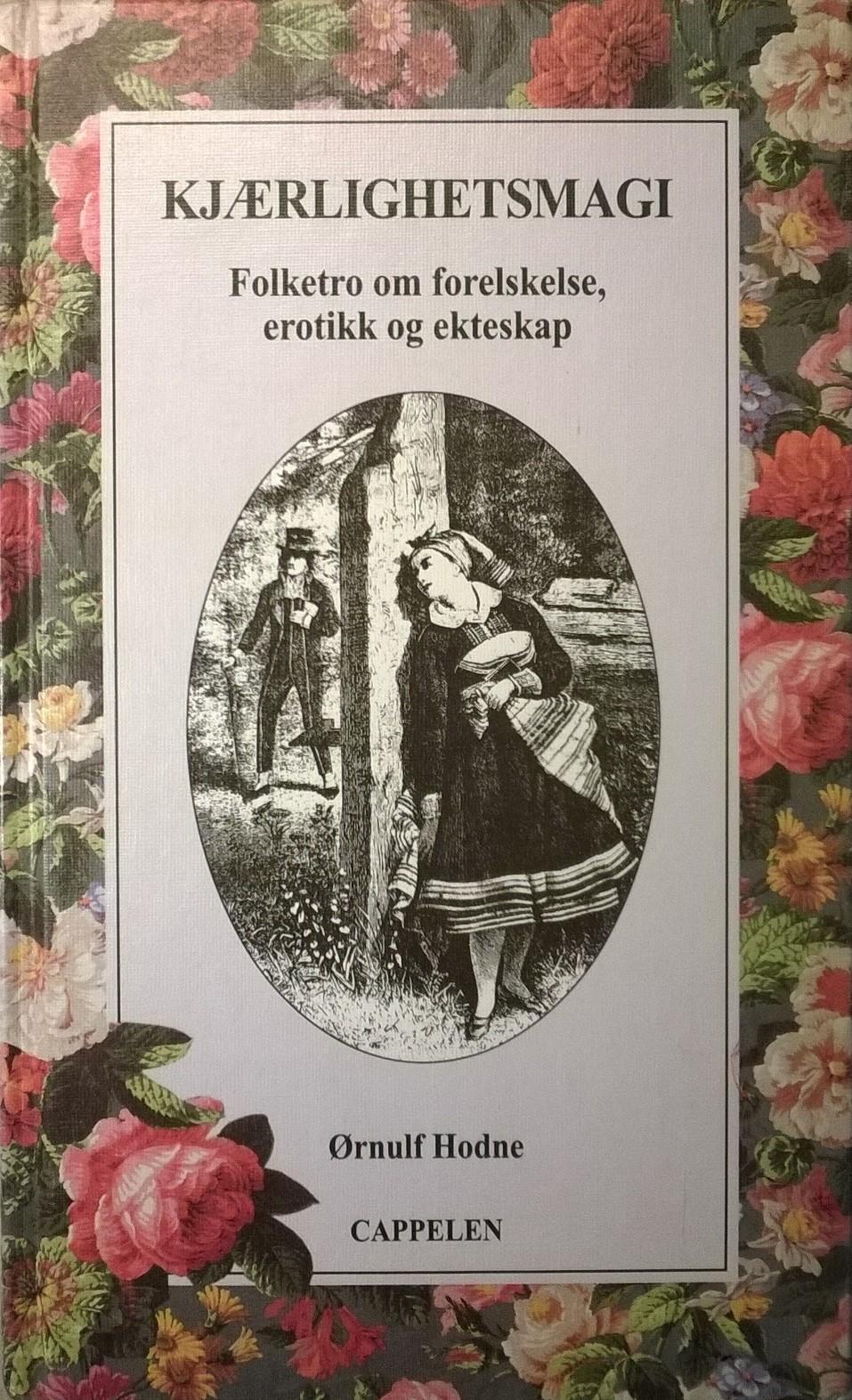 Hodne, Ørnulf Kjærlighetsmagi: Folketro om forelskelse, erotikk og ekteskap